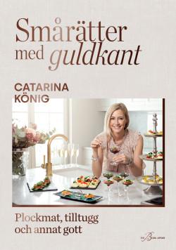 Smårätter med guldkant: plockmat, tilltugg och annat gott – Catarina König