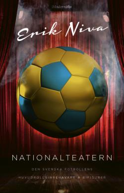 Erik Niva • Nationalteatern: Den svenska fotbollens huvudrollsinnehavare och bifigurer