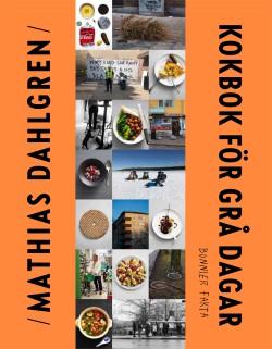 Kokbok för grå dagar av Mathias Dahlgren
